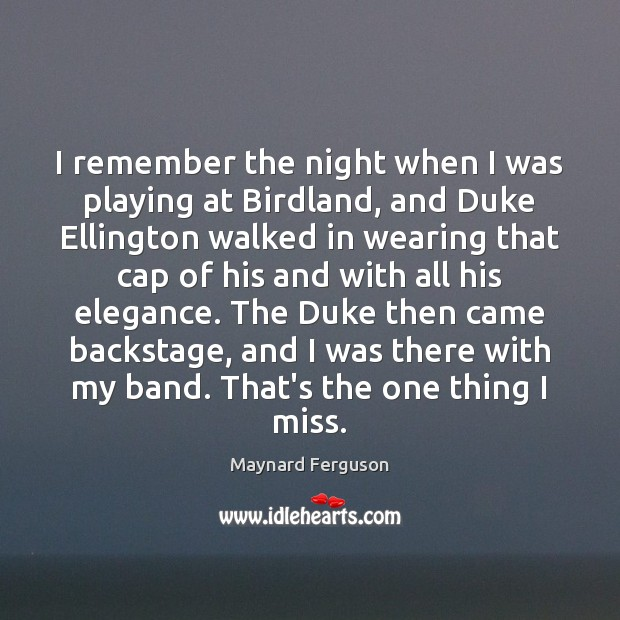 I remember the night when I was playing at Birdland, and Duke Image