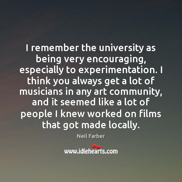I remember the university as being very encouraging, especially to experimentation. I Image
