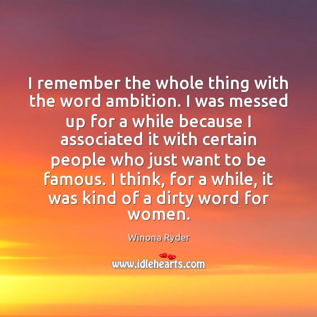 I remember the whole thing with the word ambition. I was messed Image