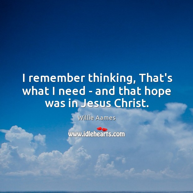 I remember thinking, That's what I need – and that hope was in Jesus Christ. Image