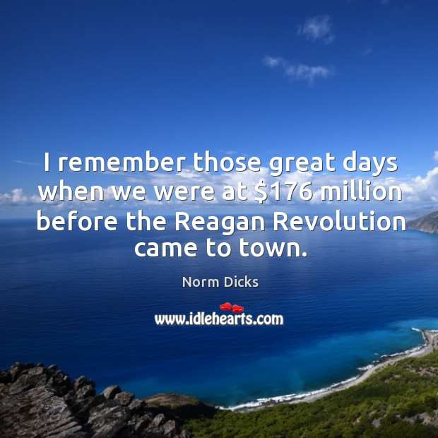 I remember those great days when we were at $176 million before the reagan revolution came to town. Image