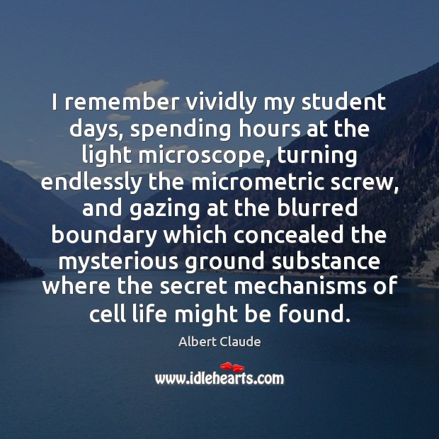 Image, I remember vividly my student days, spending hours at the light microscope,