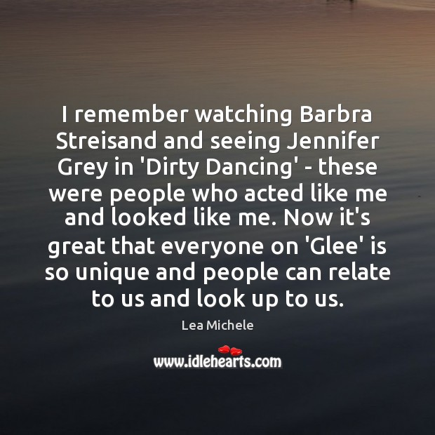 I remember watching Barbra Streisand and seeing Jennifer Grey in 'Dirty Dancing' Lea Michele Picture Quote