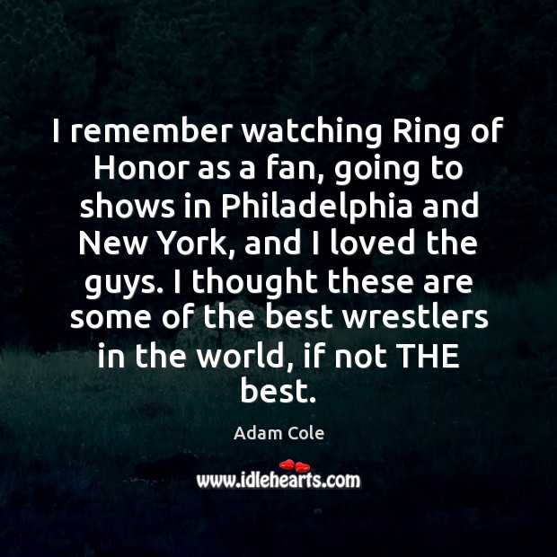Image, I remember watching Ring of Honor as a fan, going to shows