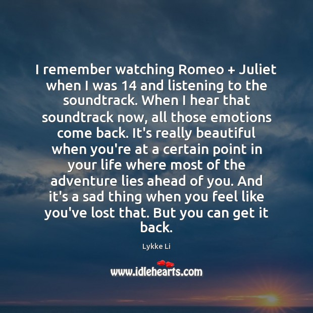 I remember watching Romeo + Juliet when I was 14 and listening to the Lykke Li Picture Quote