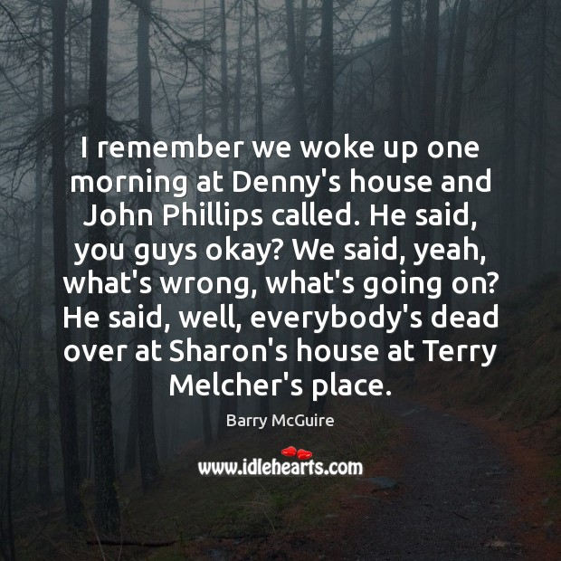 Image, I remember we woke up one morning at Denny's house and John