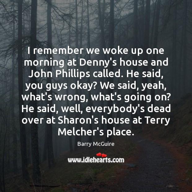 I remember we woke up one morning at Denny's house and John Image