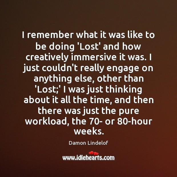 Image, I remember what it was like to be doing 'Lost' and how