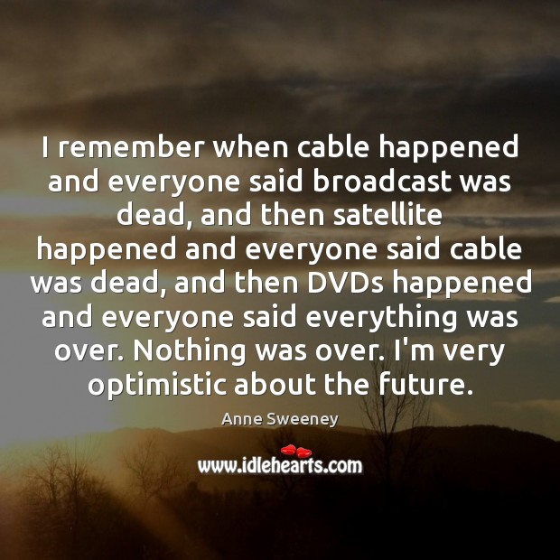 Image, I remember when cable happened and everyone said broadcast was dead, and