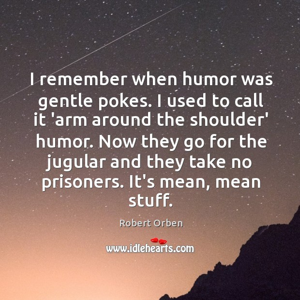 Image, I remember when humor was gentle pokes. I used to call it