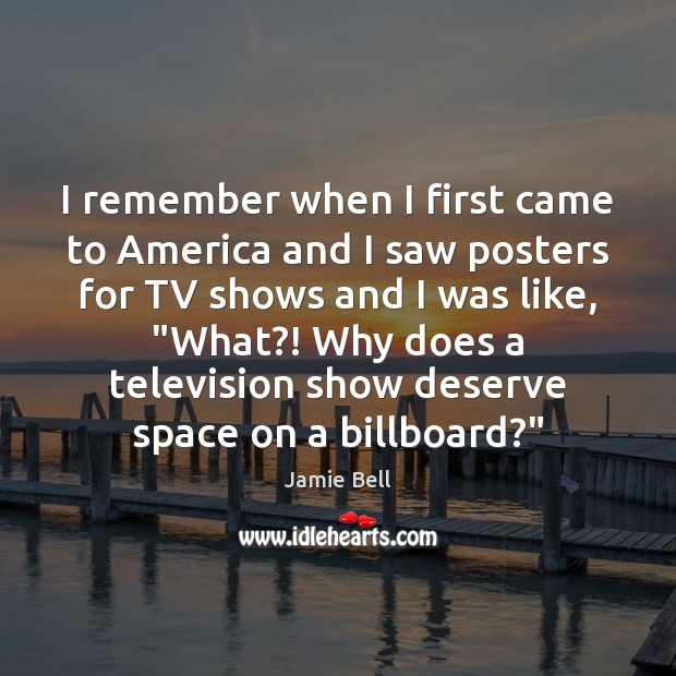 I remember when I first came to America and I saw posters Image