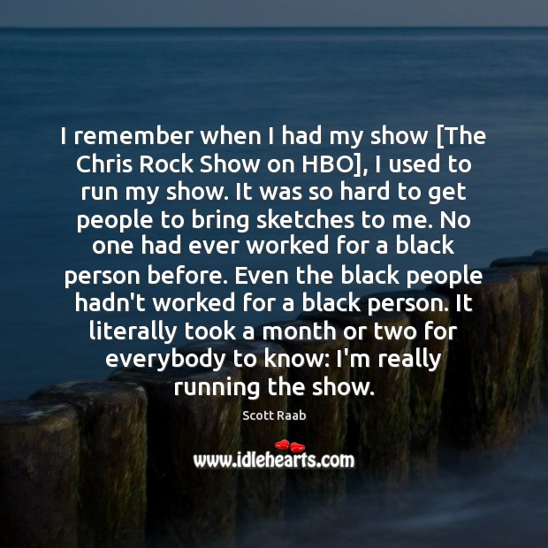 I remember when I had my show [The Chris Rock Show on Image