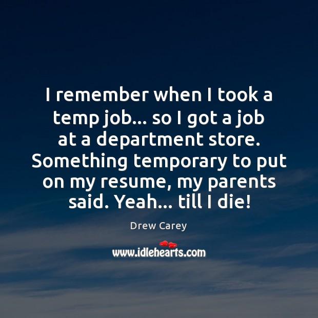 I remember when I took a temp job… so I got a Image