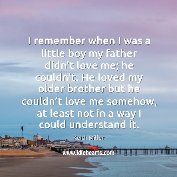 I remember when I was a little boy my father didn't love me; Image