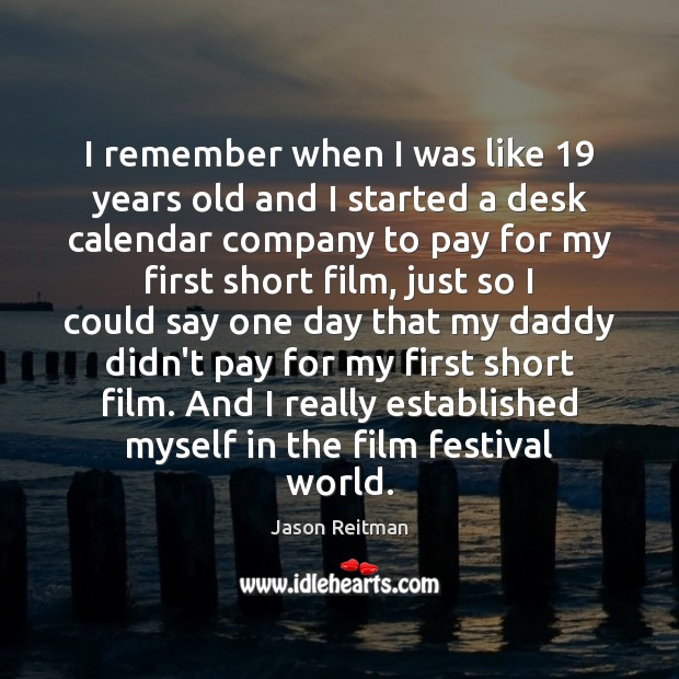 I remember when I was like 19 years old and I started a Jason Reitman Picture Quote