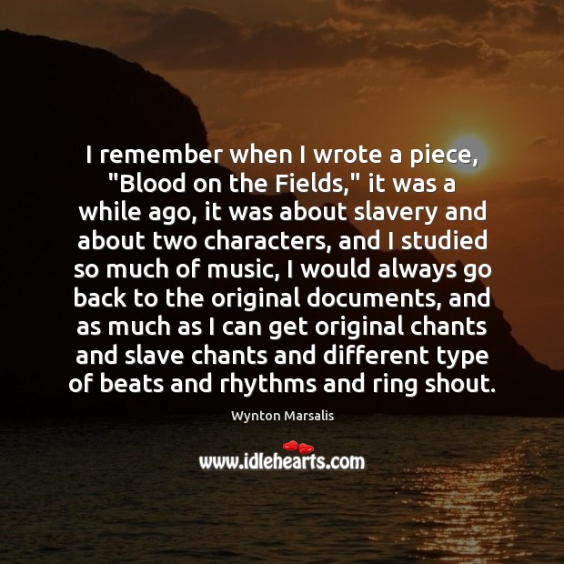 """I remember when I wrote a piece, """"Blood on the Fields,"""" it Wynton Marsalis Picture Quote"""