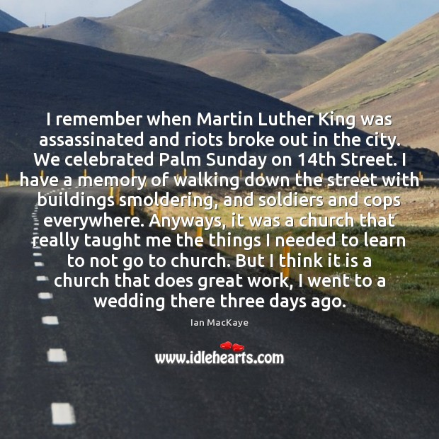 I remember when Martin Luther King was assassinated and riots broke out Image