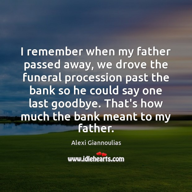 I remember when my father passed away, we drove the funeral procession Goodbye Quotes Image