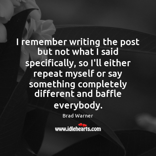 I remember writing the post but not what I said specifically, so Brad Warner Picture Quote