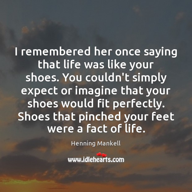 Image, I remembered her once saying that life was like your shoes. You