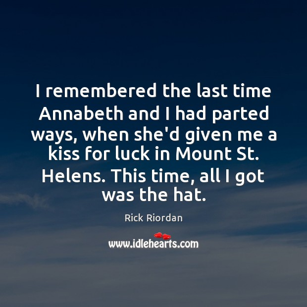 I remembered the last time Annabeth and I had parted ways, when Rick Riordan Picture Quote
