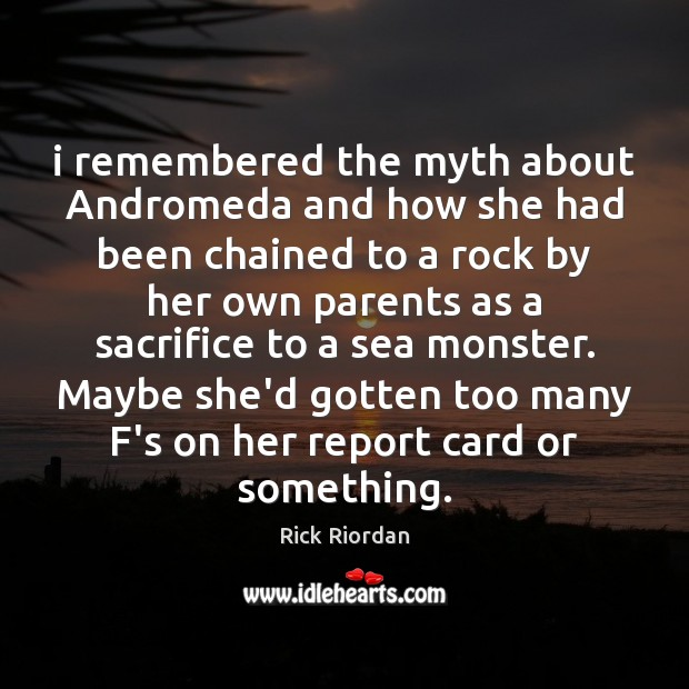 I remembered the myth about Andromeda and how she had been chained Sea Quotes Image