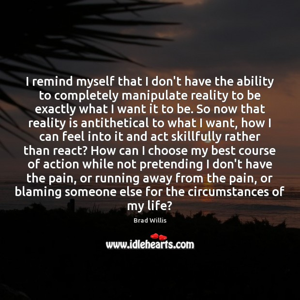 Image, I remind myself that I don't have the ability to completely manipulate
