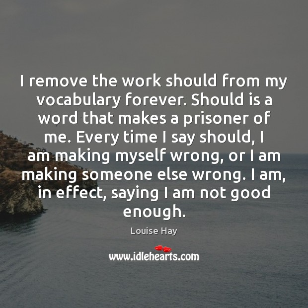 Image, I remove the work should from my vocabulary forever. Should is a