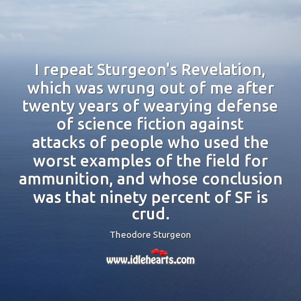 I repeat Sturgeon's Revelation, which was wrung out of me after twenty Image