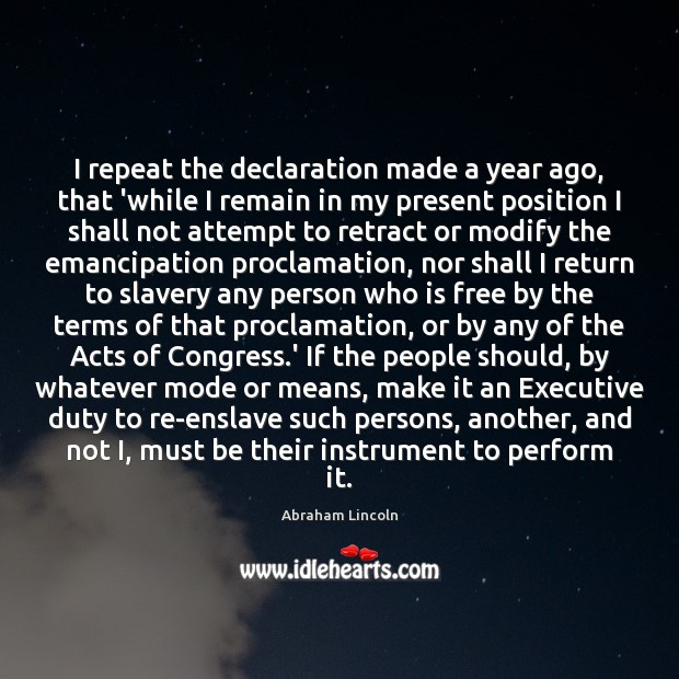 Image, I repeat the declaration made a year ago, that 'while I remain