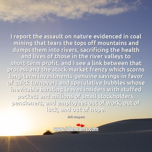 I report the assault on nature evidenced in coal mining that tears Bill Moyers Picture Quote