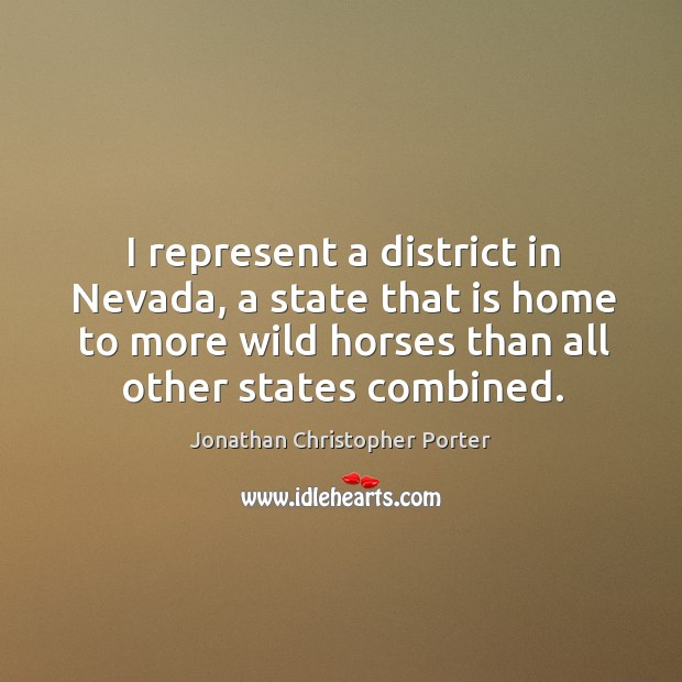 I represent a district in nevada, a state that is home to more wild horses than all other states combined. Image