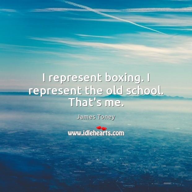 I represent boxing. I represent the old school. That's me. Image