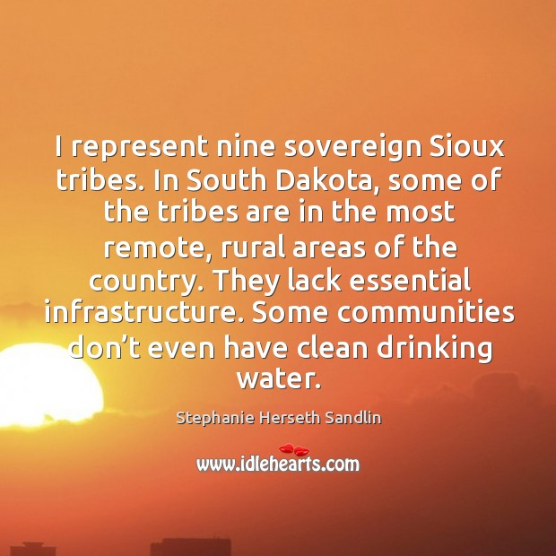 I represent nine sovereign sioux tribes. In south dakota, some of the tribes are in the most remote Image