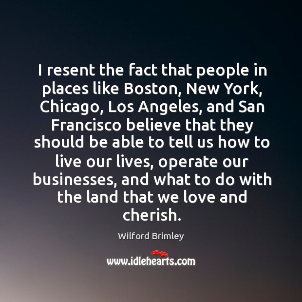 I resent the fact that people in places like boston, new york, chicago, los angeles, and san francisco Image