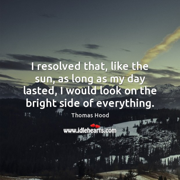 I resolved that, like the sun, as long as my day lasted, Thomas Hood Picture Quote