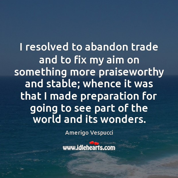 I resolved to abandon trade and to fix my aim on something Image