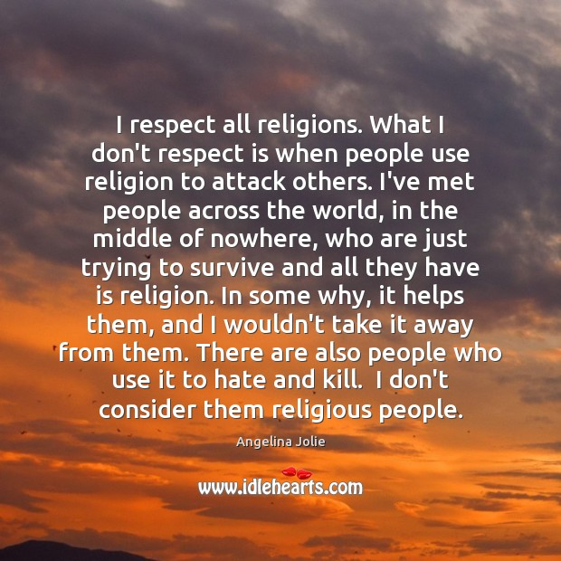 I respect all religions. What I don't respect is when people use Image