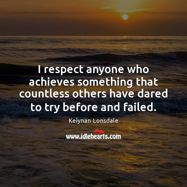 Image, I respect anyone who achieves something that countless others have dared to