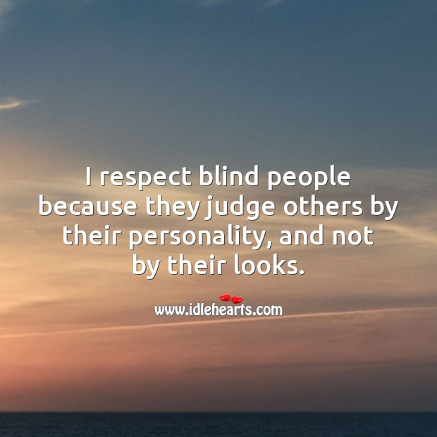 Image, I respect blind people.