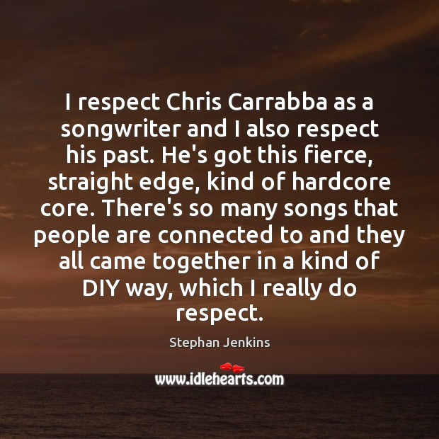 I respect Chris Carrabba as a songwriter and I also respect his Stephan Jenkins Picture Quote