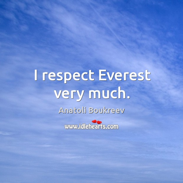 Image, I respect everest very much.