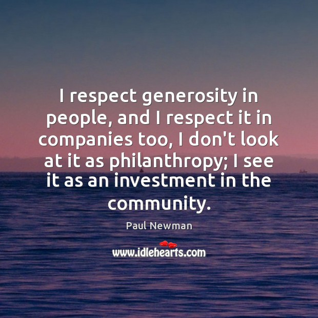 I respect generosity in people, and I respect it in companies too, Paul Newman Picture Quote