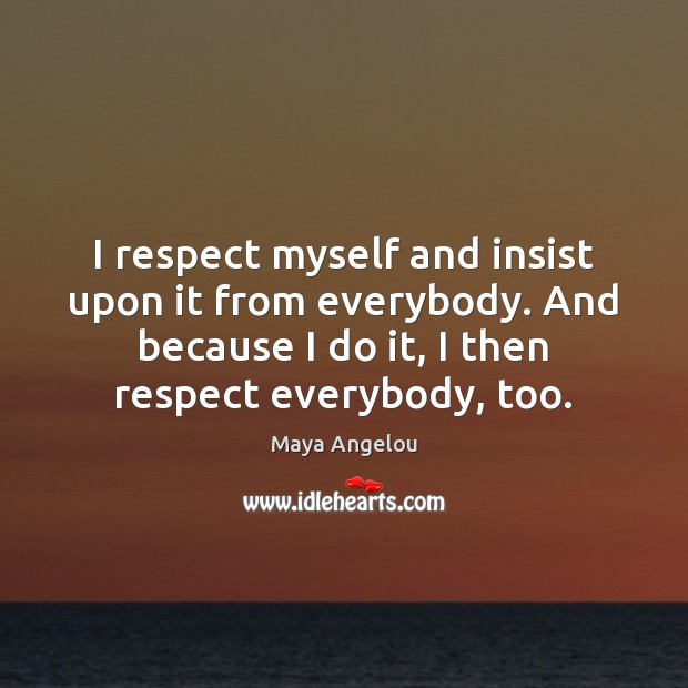 Image, I respect myself and insist upon it from everybody. And because I
