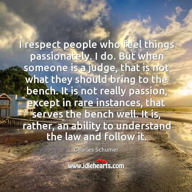 I respect people who feel things passionately. Image