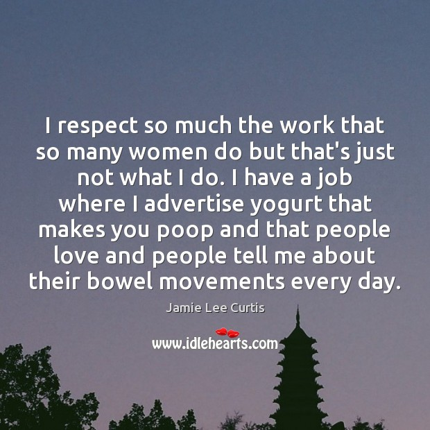 I respect so much the work that so many women do but Image