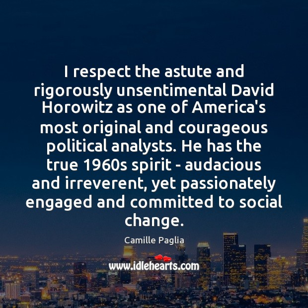 Image, I respect the astute and rigorously unsentimental David Horowitz as one of