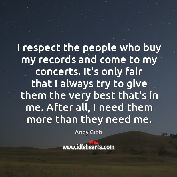 Image, I respect the people who buy my records and come to my