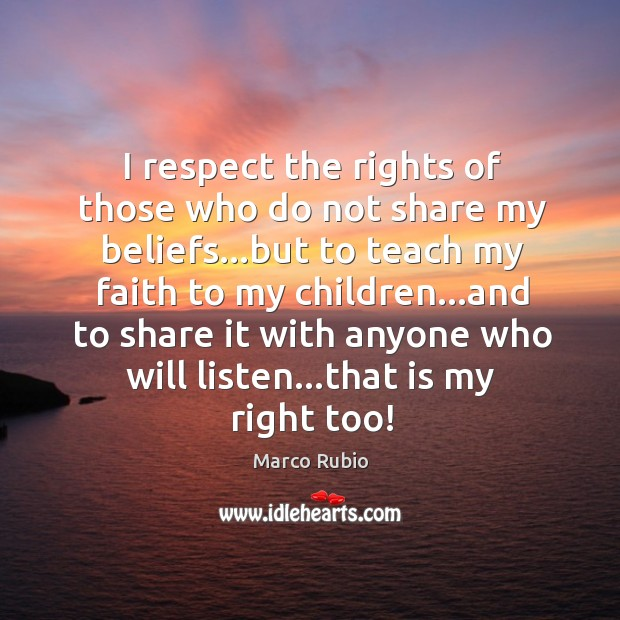 Image, I respect the rights of those who do not share my beliefs…