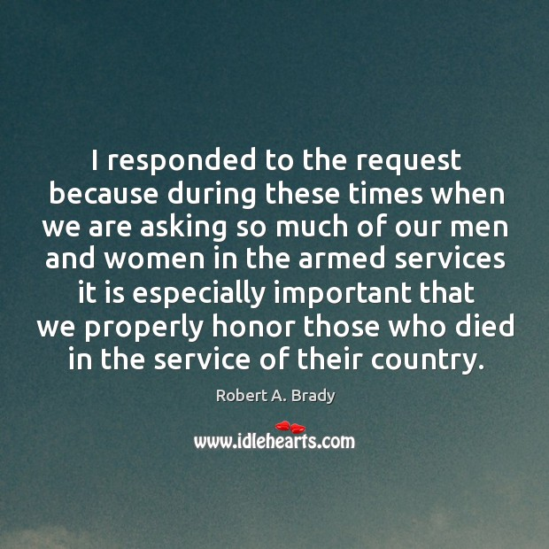 Image, I responded to the request because during these times when we are asking so much of our men
